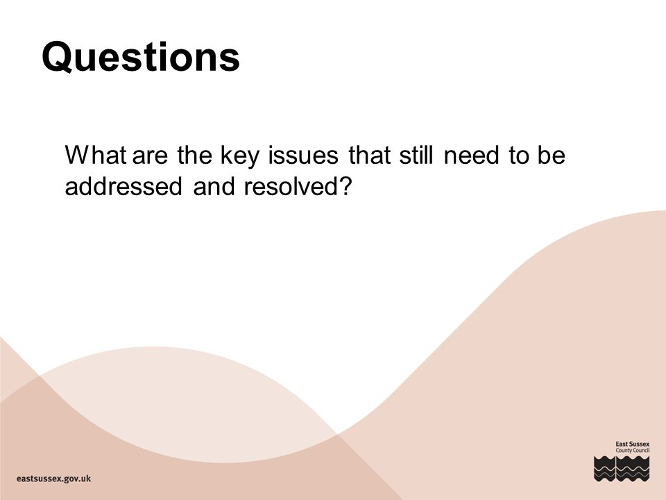 Questions What are the key issues that still need to be addressed and resolved