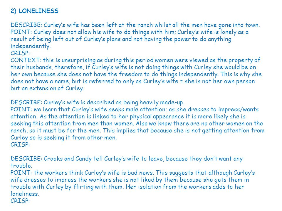 2) LONELINESS DESCRIBE: Curley's wife has been left at the ranch whilst all the men have gone into town.