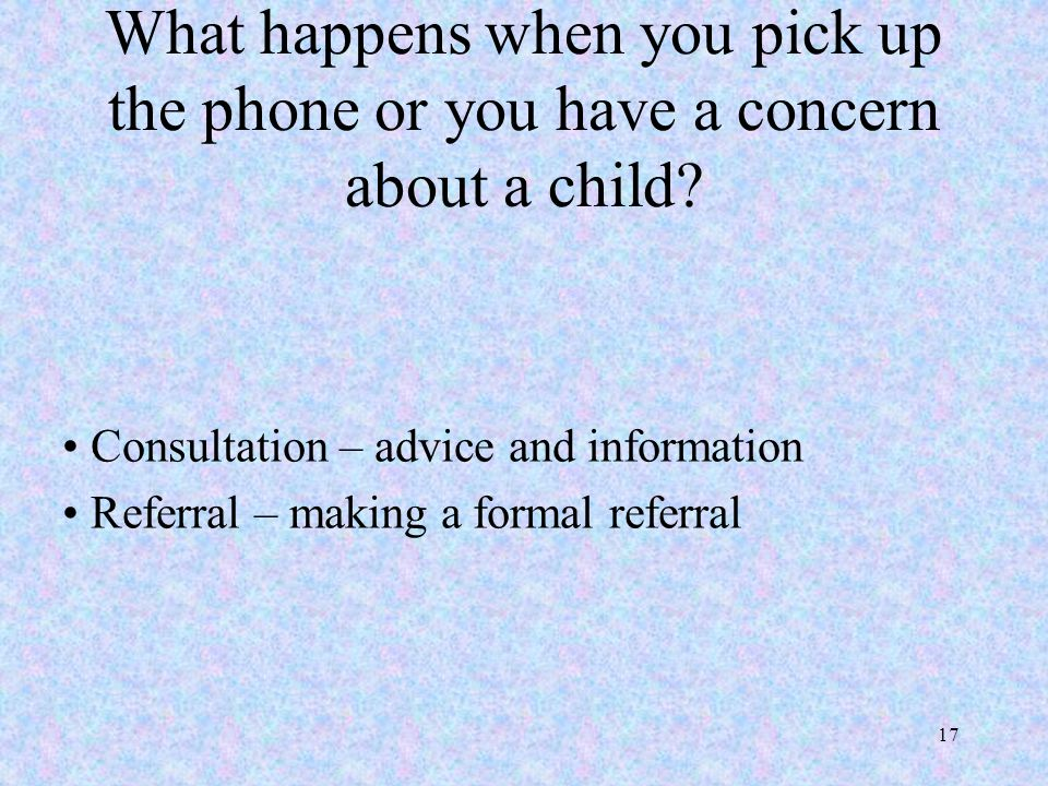 What happens when you pick up the phone or you have a concern about a child