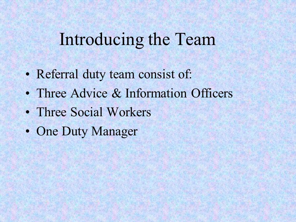 Introducing the Team Referral duty team consist of:
