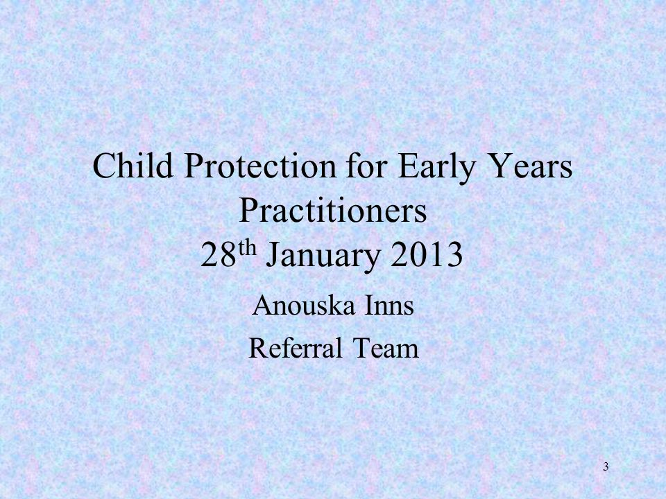 Child Protection for Early Years Practitioners 28th January 2013
