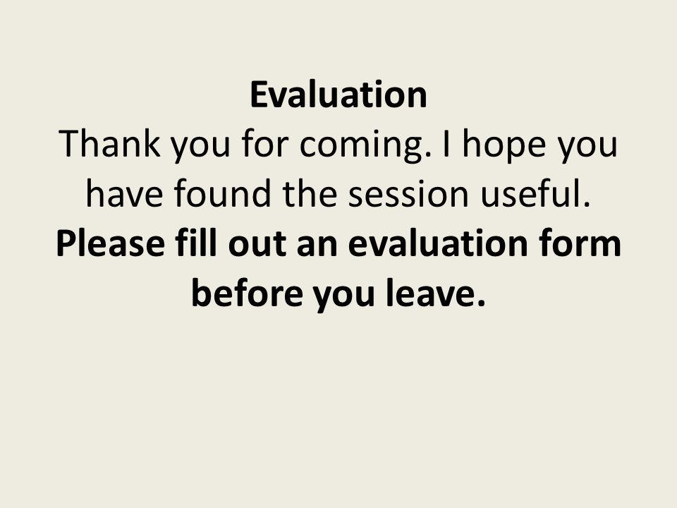 Evaluation Thank you for coming