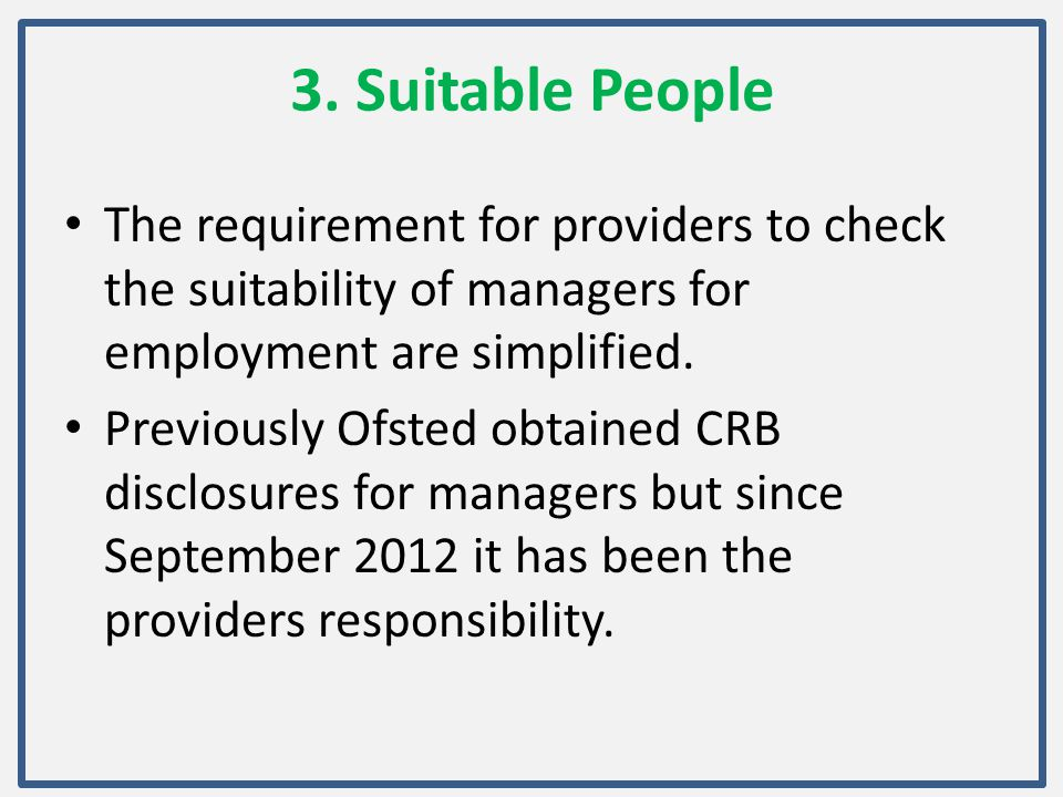 3. Suitable People The requirement for providers to check the suitability of managers for employment are simplified.