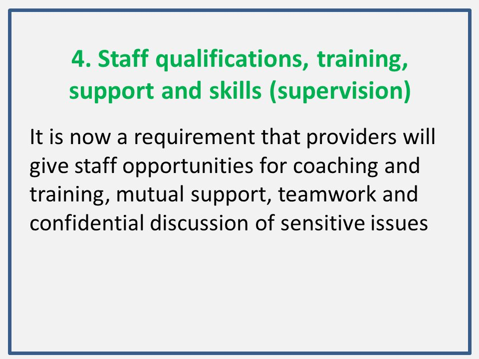 4. Staff qualifications, training, support and skills (supervision)