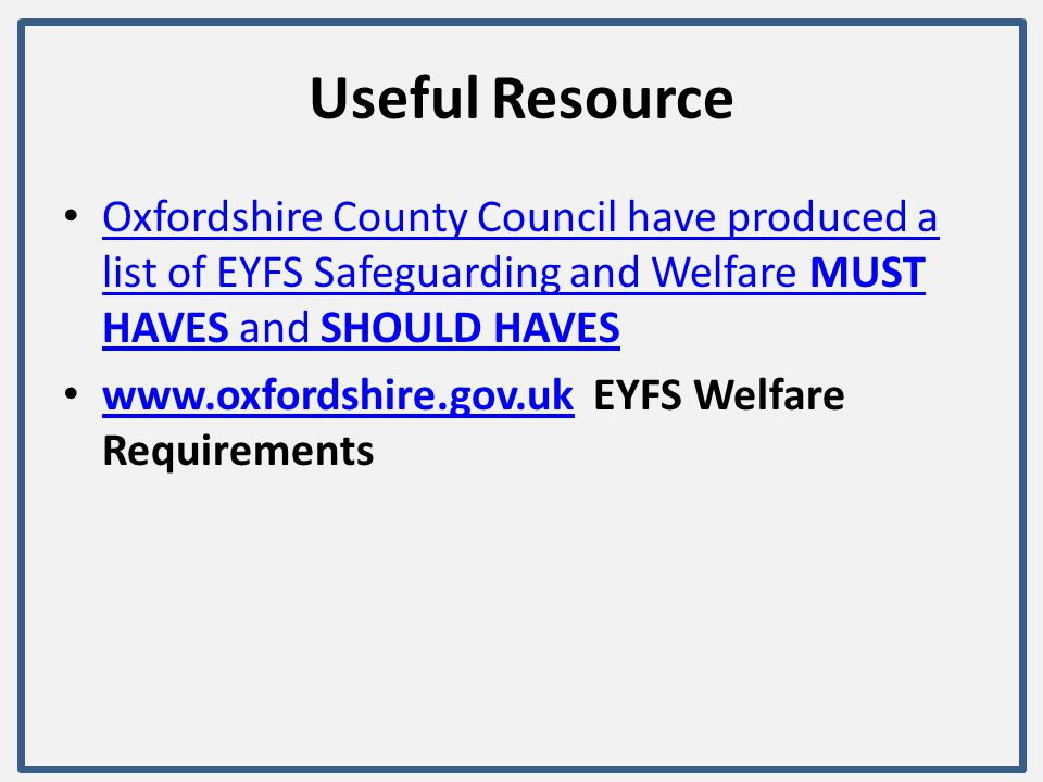 Useful Resource Oxfordshire County Council have produced a list of EYFS Safeguarding and Welfare MUST HAVES and SHOULD HAVES.