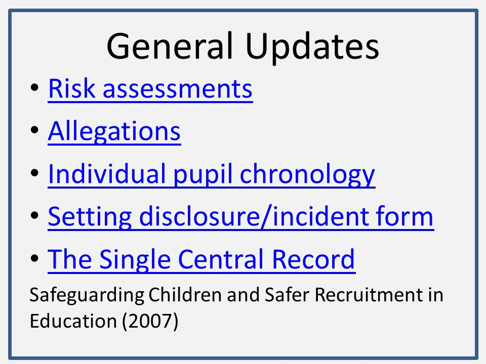 General Updates Risk assessments Allegations