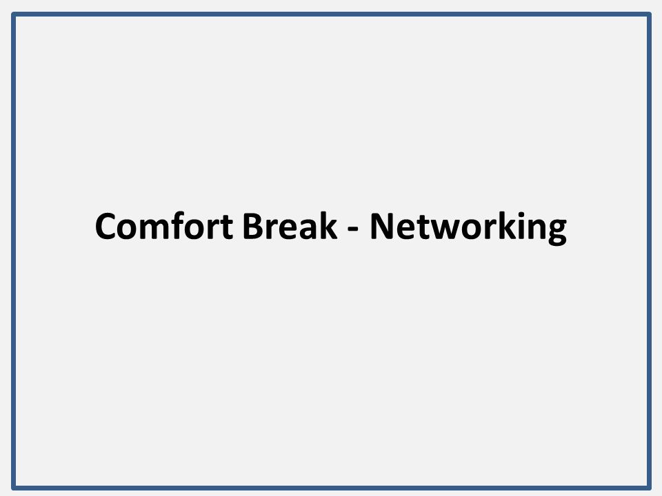 Comfort Break - Networking