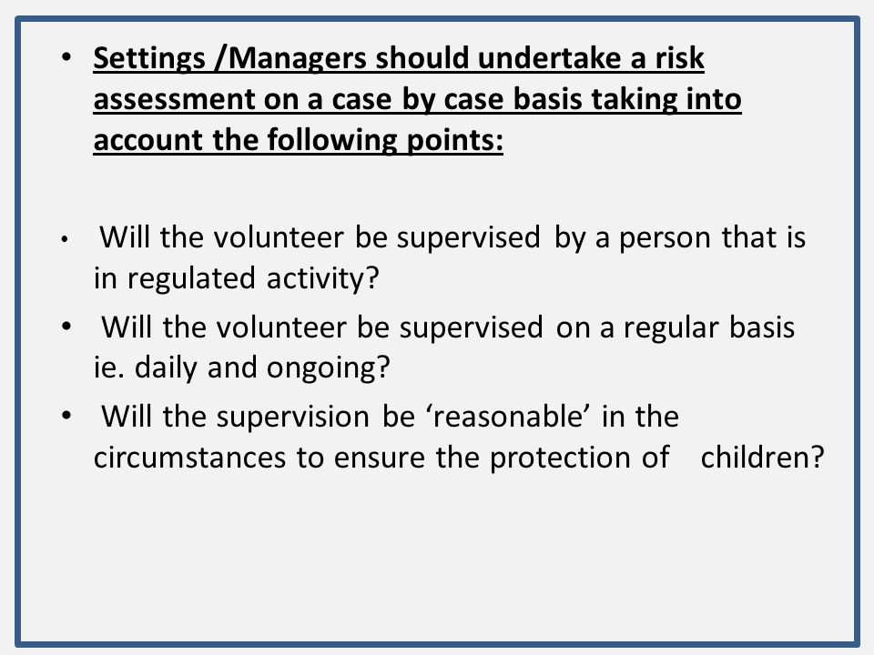 Settings /Managers should undertake a risk assessment on a case by case basis taking into account the following points: