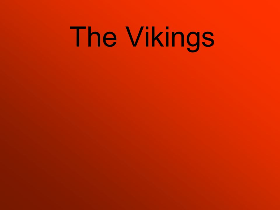 The Vikings www.windmill.nildram.co.uk/images/vikings.jp