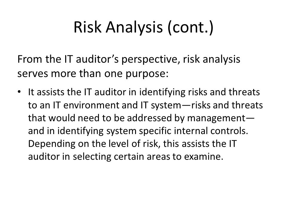 Risk Analysis (cont.) From the IT auditor's perspective, risk analysis serves more than one purpose: