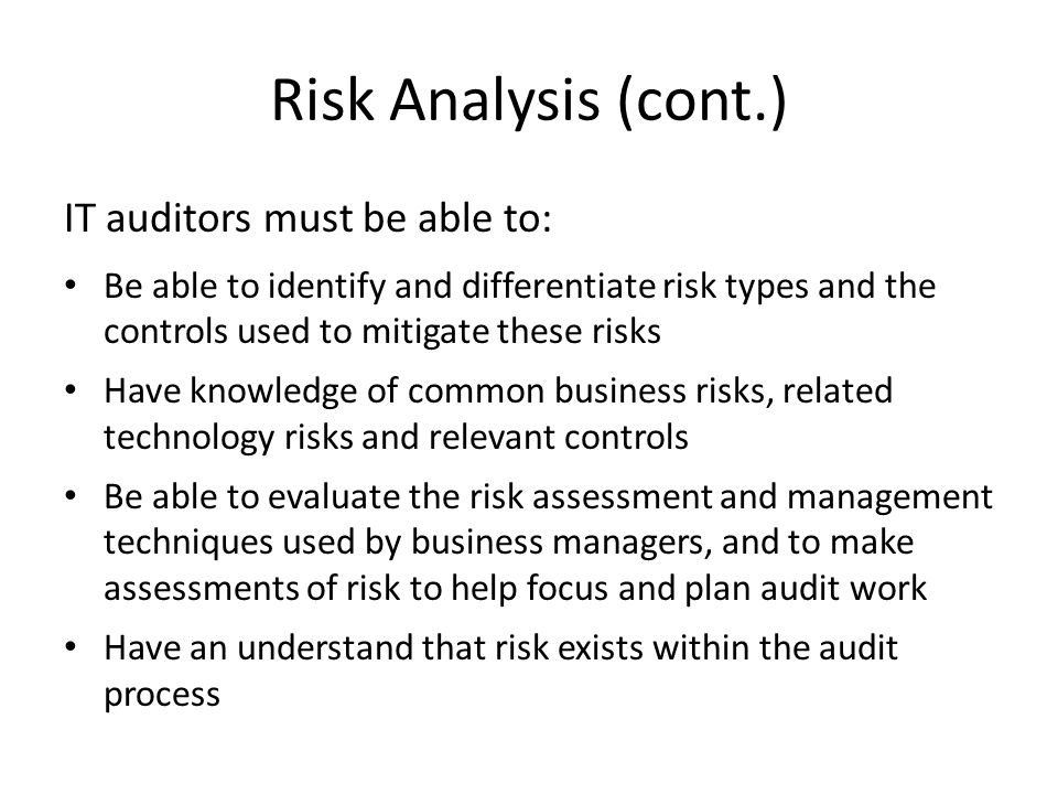 Risk Analysis (cont.) IT auditors must be able to:
