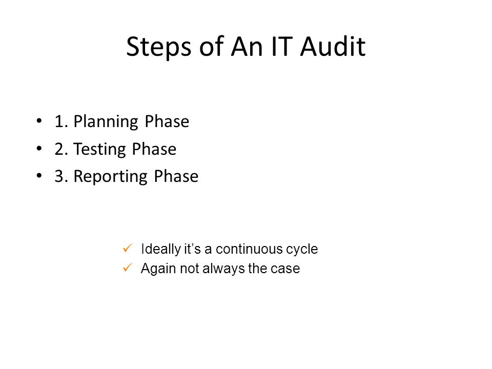 Steps of An IT Audit 1. Planning Phase 2. Testing Phase