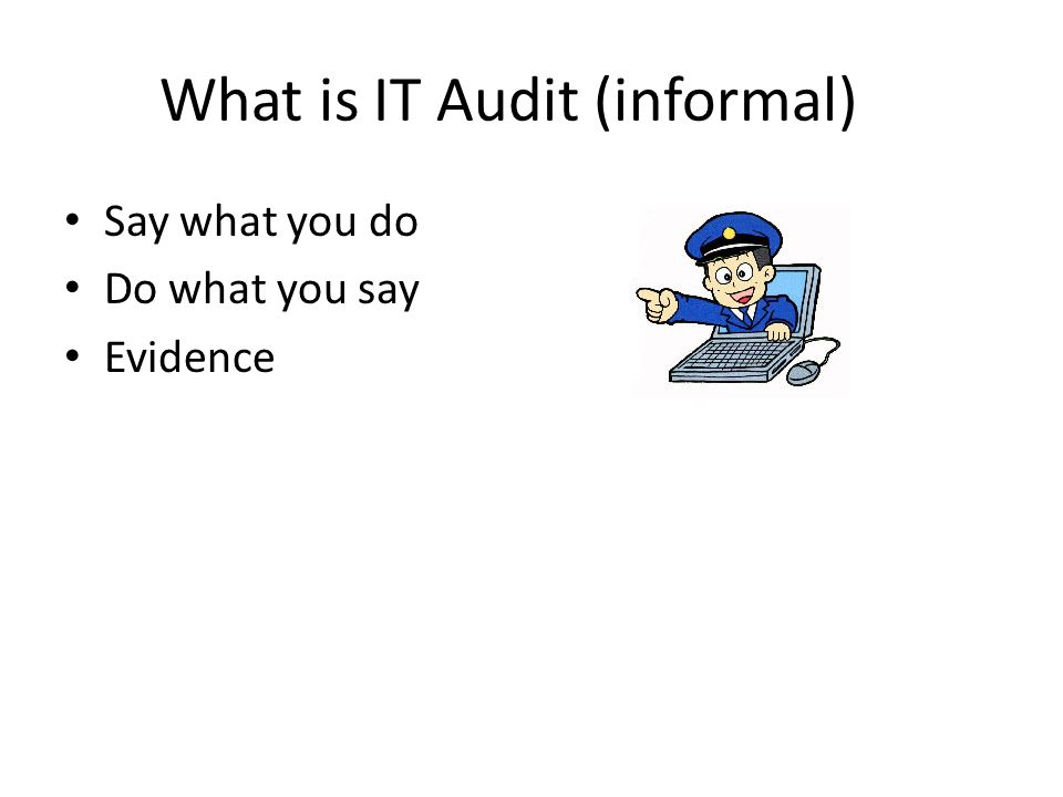 What is IT Audit (informal)