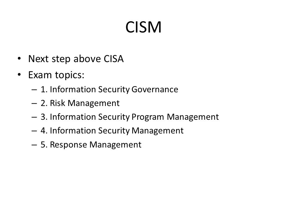 CISM Next step above CISA Exam topics: