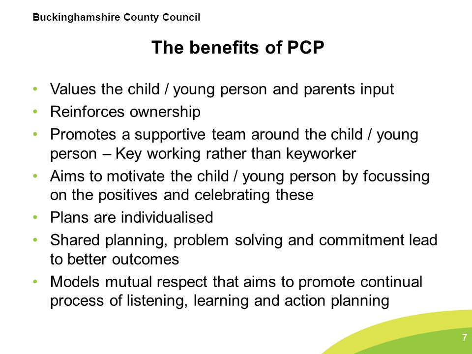 The benefits of PCP Values the child / young person and parents input