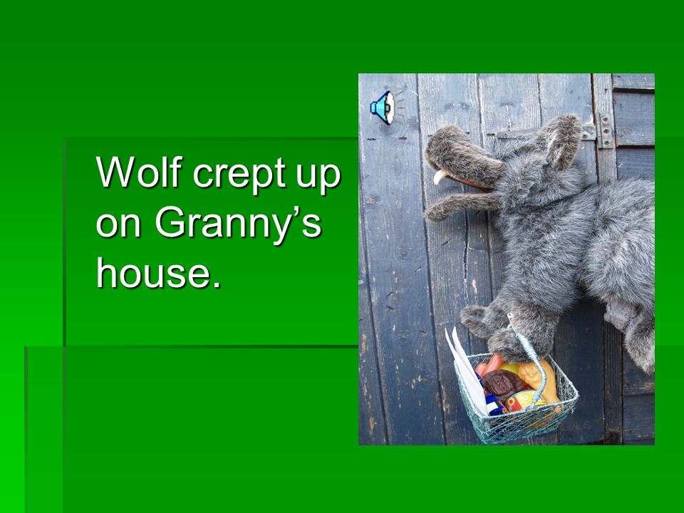 Wolf crept up on Granny's house.