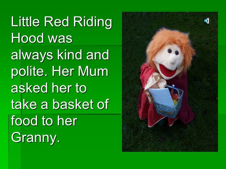 Little Red Riding Hood was always kind and polite