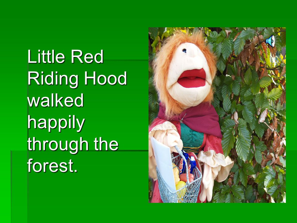 Little Red Riding Hood walked happily through the forest.
