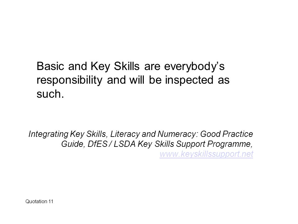 Basic and Key Skills are everybody's responsibility and will be inspected as such.