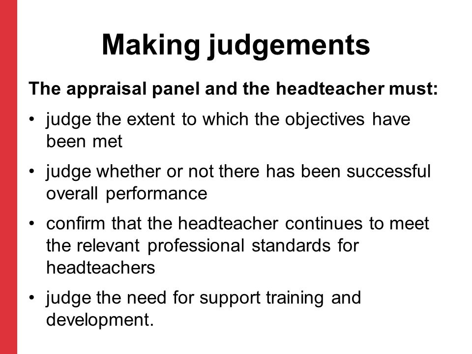 Making judgements The appraisal panel and the headteacher must: