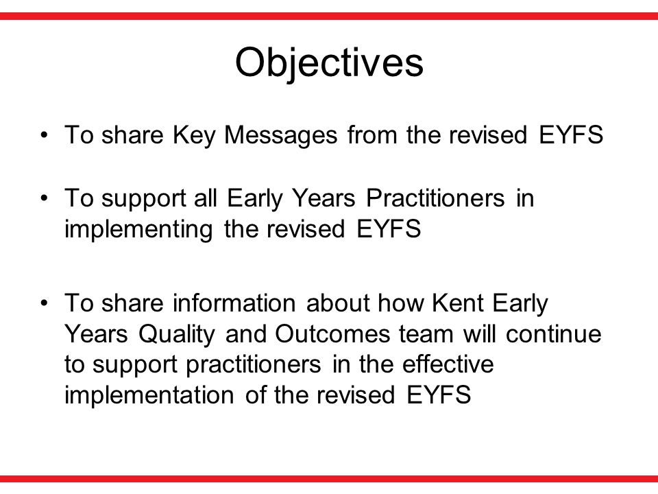 Objectives To share Key Messages from the revised EYFS