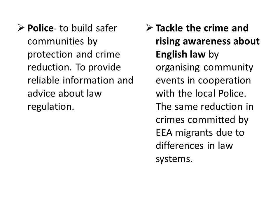 Police- to build safer communities by protection and crime reduction