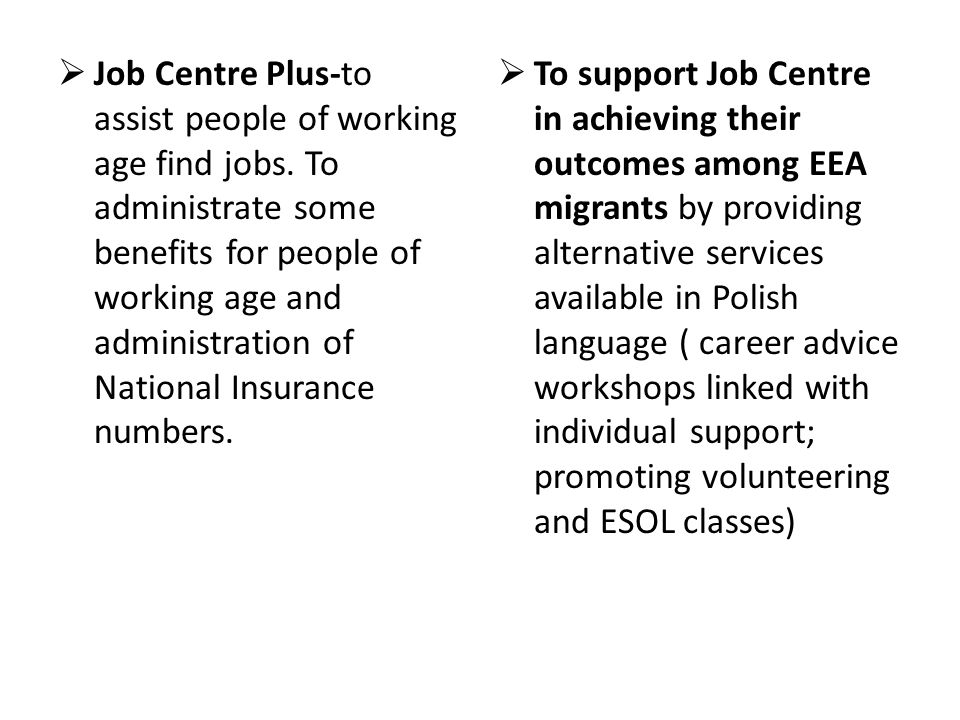 Job Centre Plus-to assist people of working age find jobs