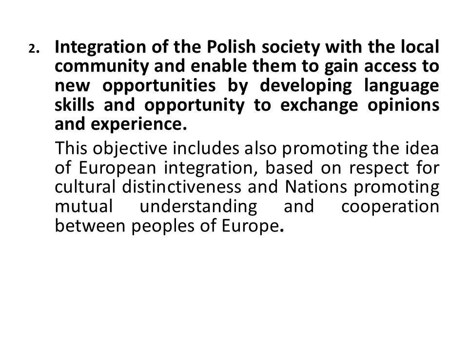 2. Integration of the Polish society with the local community and enable them to gain access to new opportunities by developing language skills and opportunity to exchange opinions and experience.