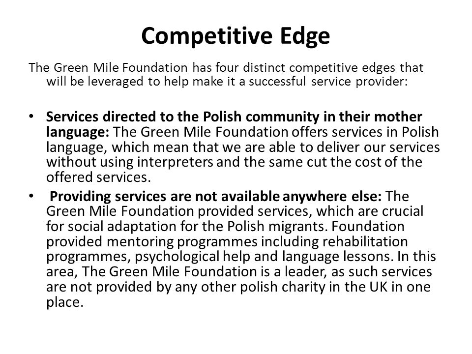 Competitive Edge The Green Mile Foundation has four distinct competitive edges that will be leveraged to help make it a successful service provider: