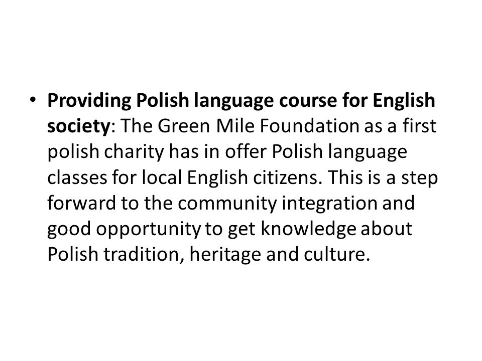 Providing Polish language course for English society: The Green Mile Foundation as a first polish charity has in offer Polish language classes for local English citizens.