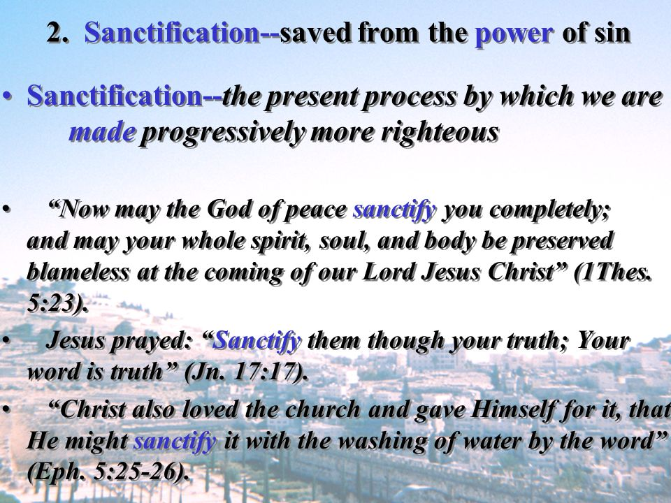 2. Sanctification--saved from the power of sin