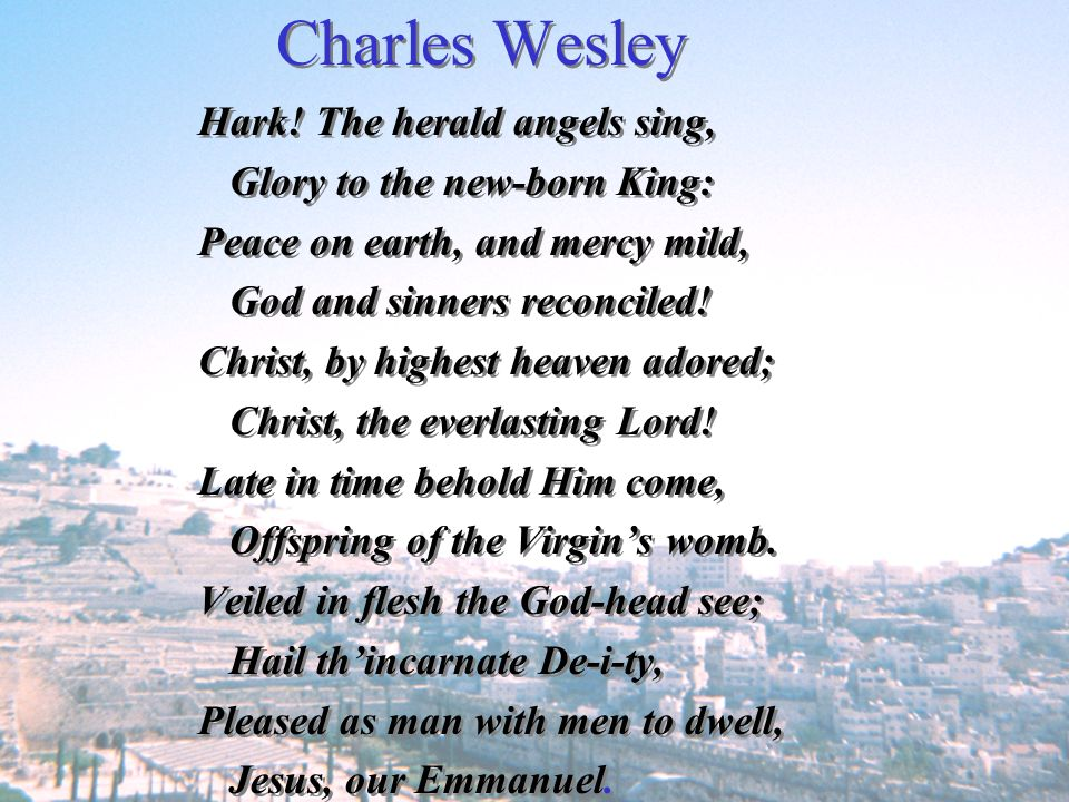Charles Wesley Hark! The herald angels sing,