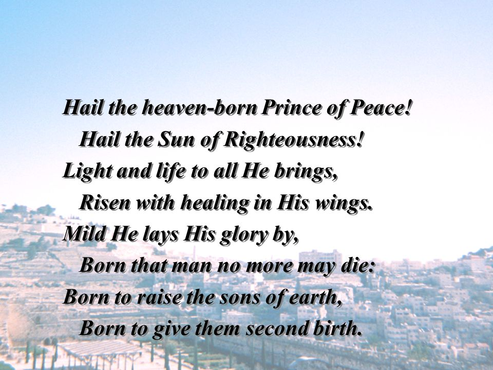Hail the heaven-born Prince of Peace!