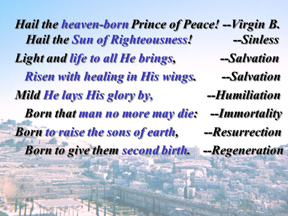 Hail the heaven-born Prince of Peace. --Virgin B