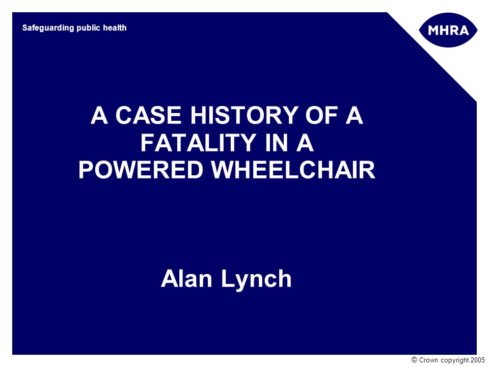 A CASE HISTORY OF A FATALITY IN A POWERED WHEELCHAIR Alan Lynch