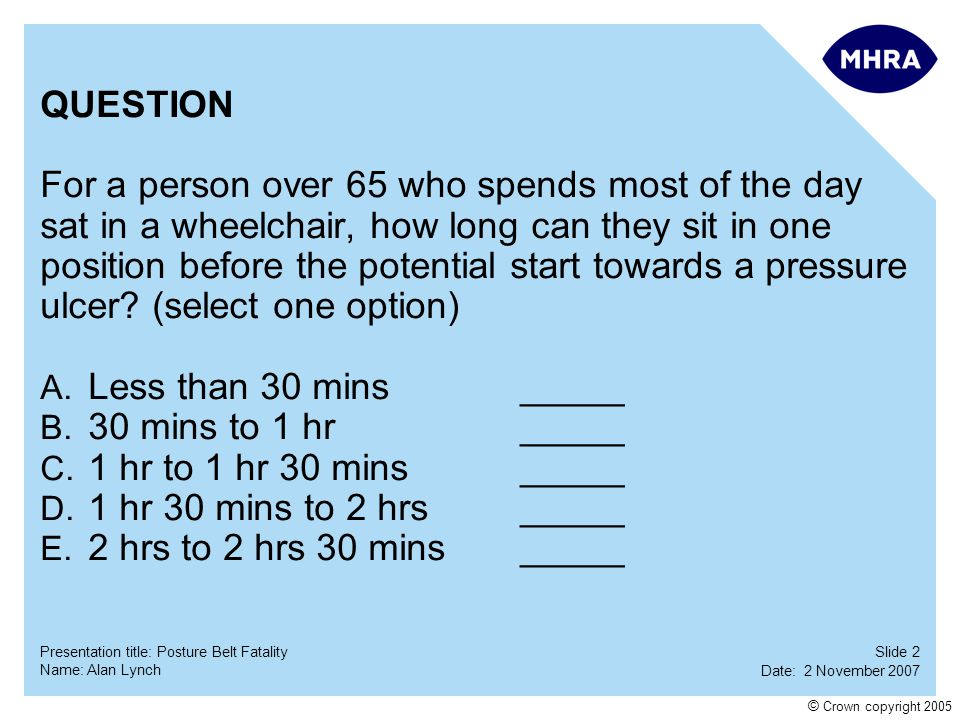 QUESTION For a person over 65 who spends most of the day. sat in a wheelchair, how long can they sit in one.
