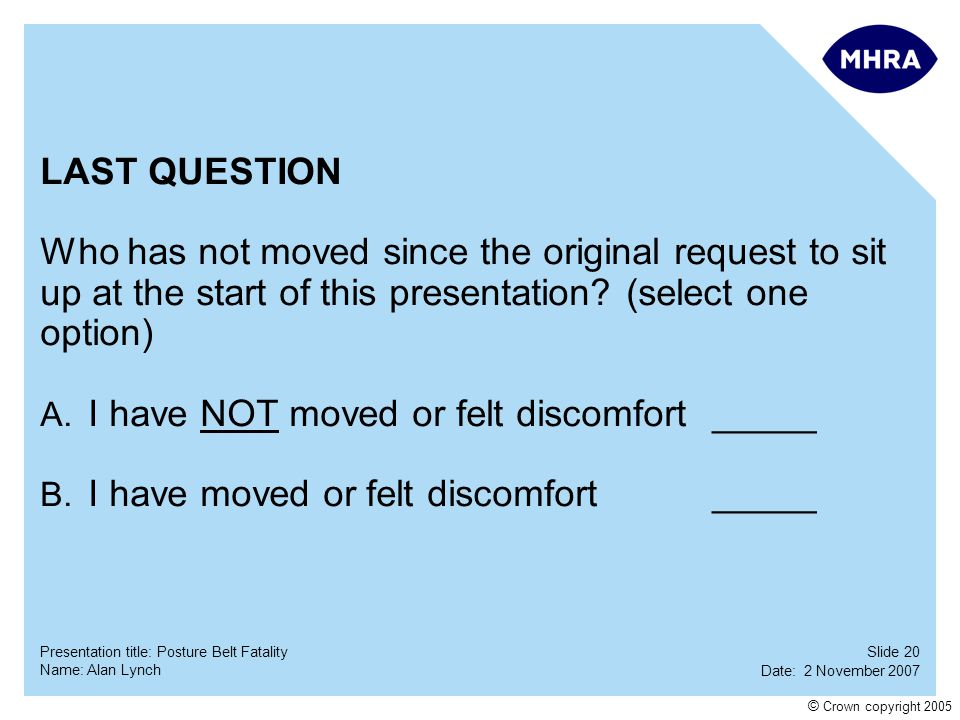 LAST QUESTION Who has not moved since the original request to sit. up at the start of this presentation (select one.