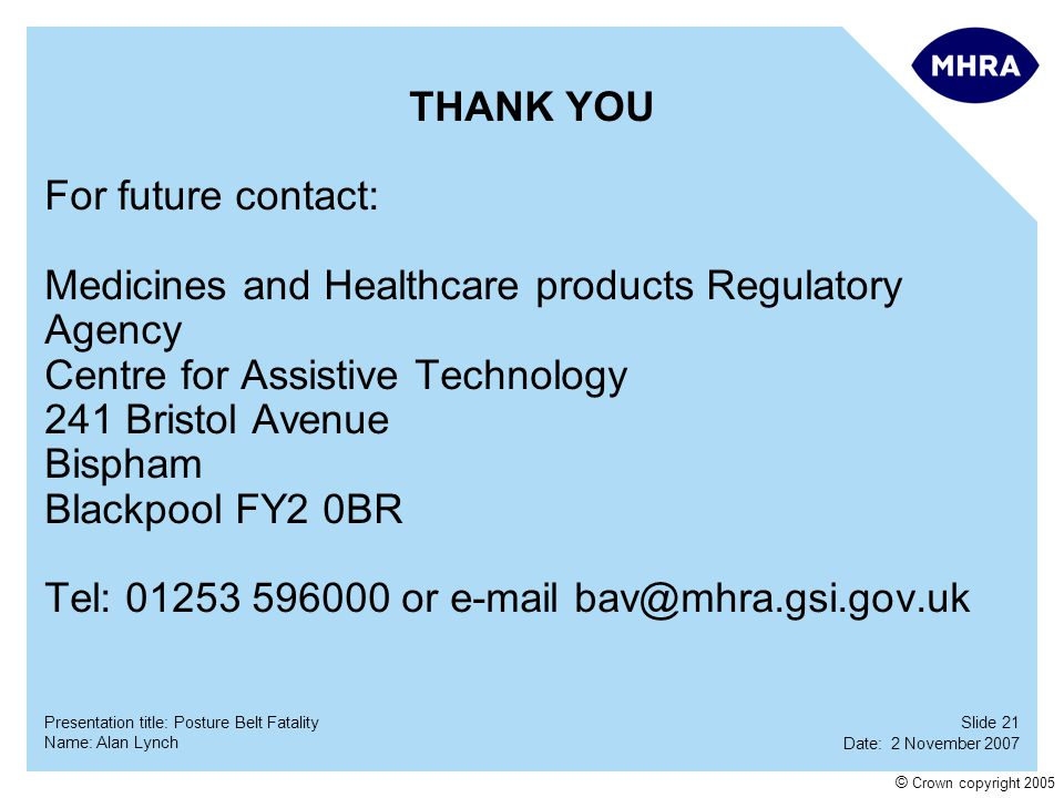 THANK YOU For future contact: Medicines and Healthcare products Regulatory Agency. Centre for Assistive Technology.
