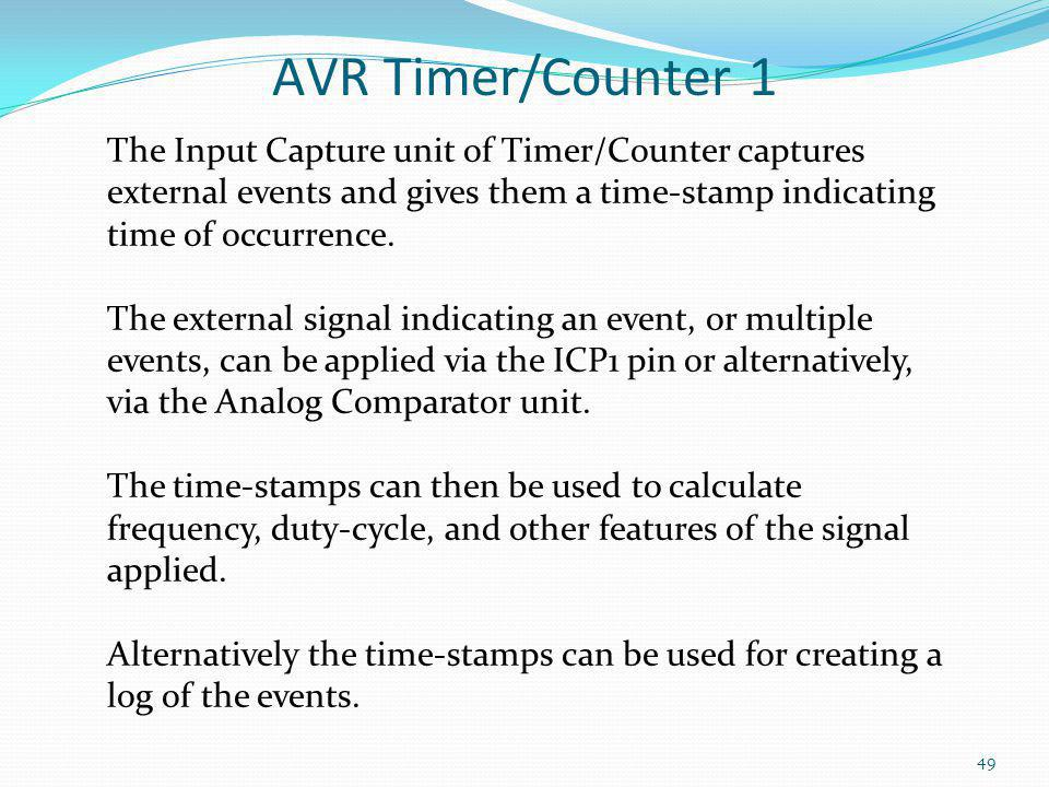 AVR Timer/Counter 1 The Input Capture unit of Timer/Counter captures external events and gives them a time-stamp indicating time of occurrence.
