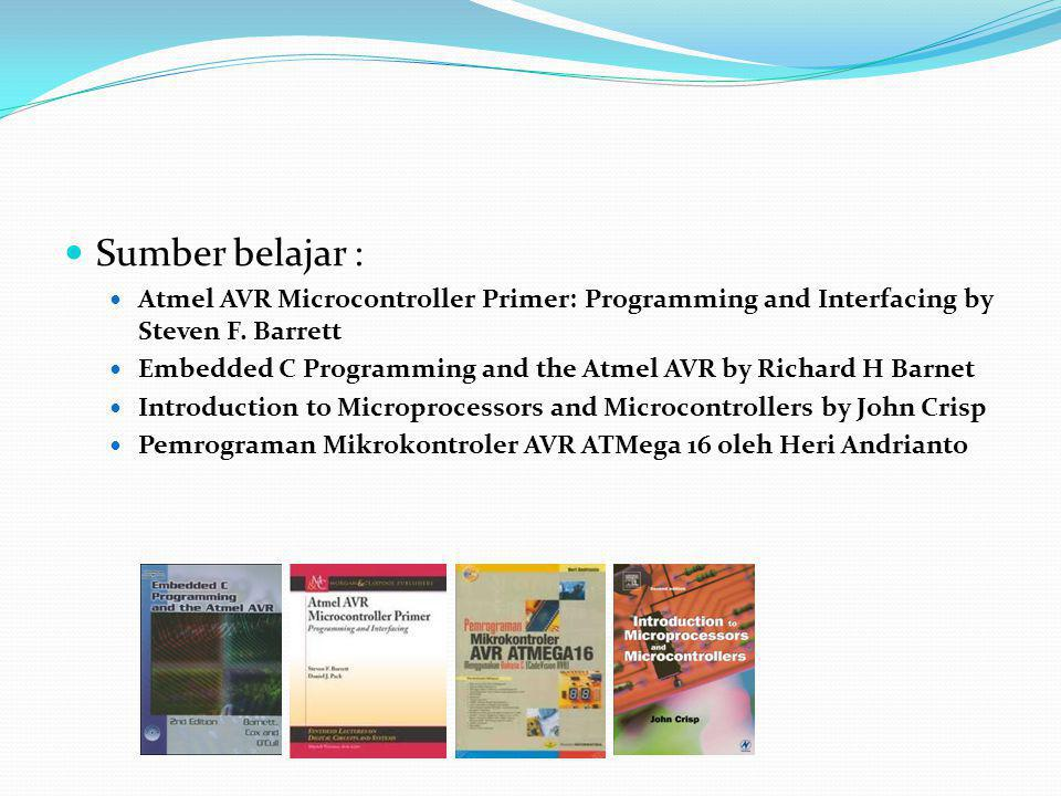 Sumber belajar : Atmel AVR Microcontroller Primer: Programming and Interfacing by Steven F. Barrett.