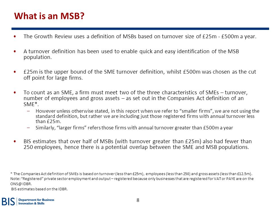 What is an MSB The Growth Review uses a definition of MSBs based on turnover size of £25m - £500m a year.