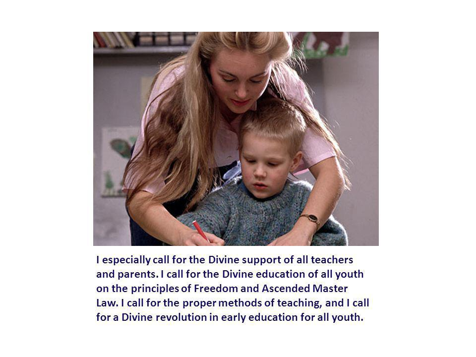 I especially call for the Divine support of all teachers and parents