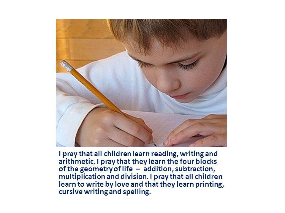 I pray that all children learn reading, writing and arithmetic