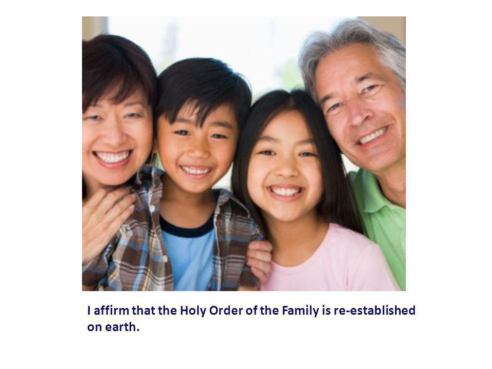 I affirm that the Holy Order of the Family is re-established on earth.