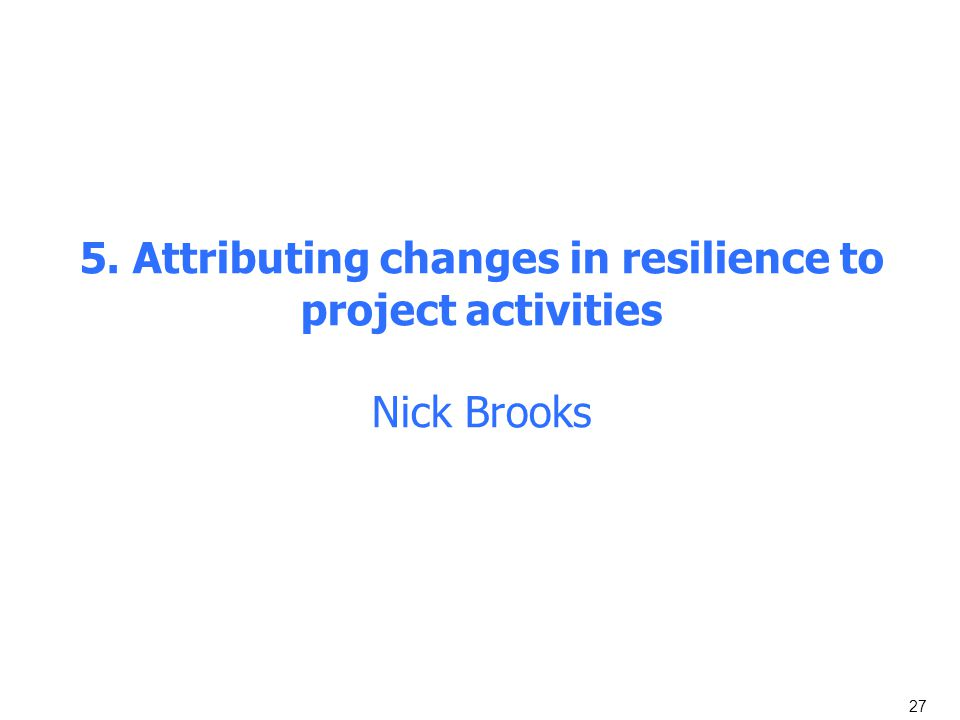 5. Attributing changes in resilience to project activities