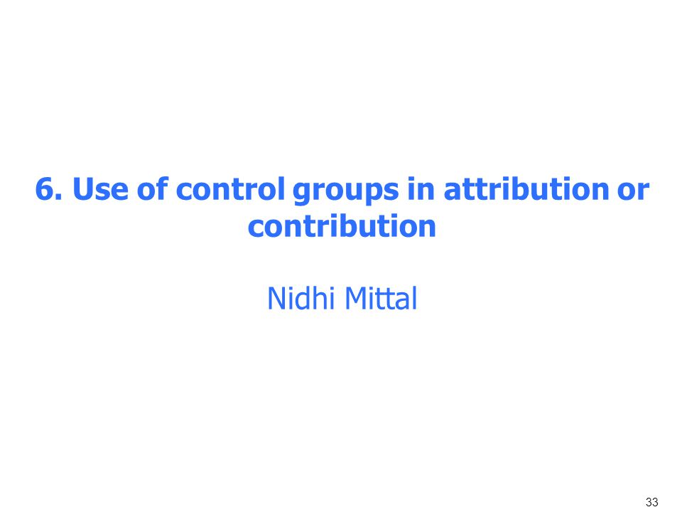 6. Use of control groups in attribution or contribution