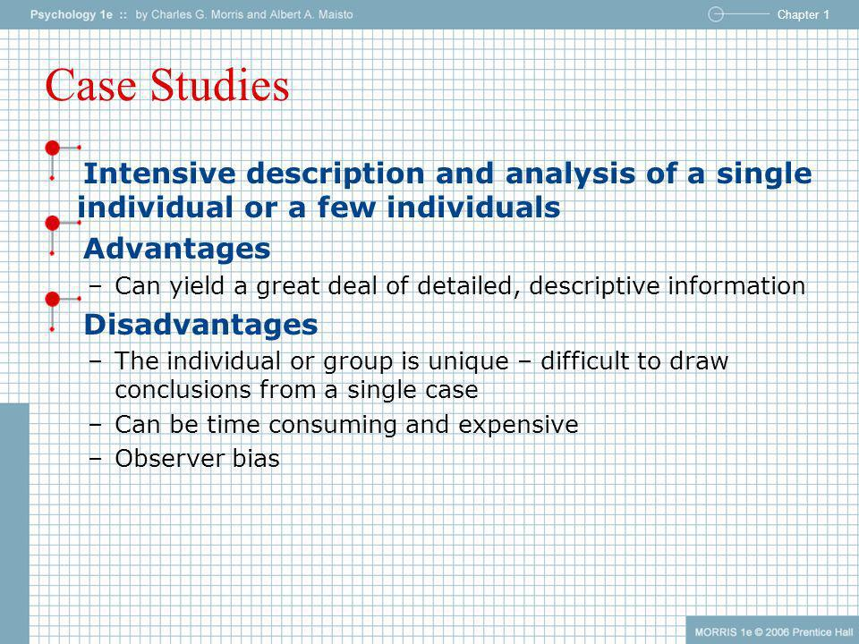 Case Studies Intensive description and analysis of a single individual or a few individuals. Advantages.