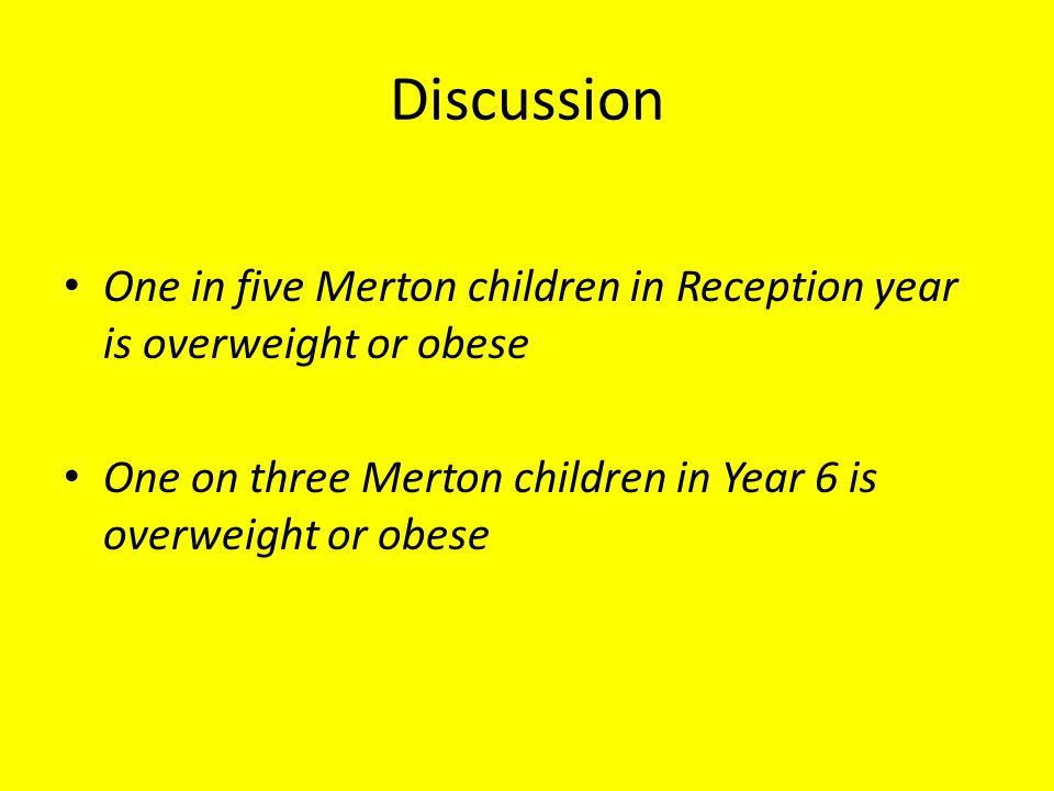 Discussion One in five Merton children in Reception year is overweight or obese.