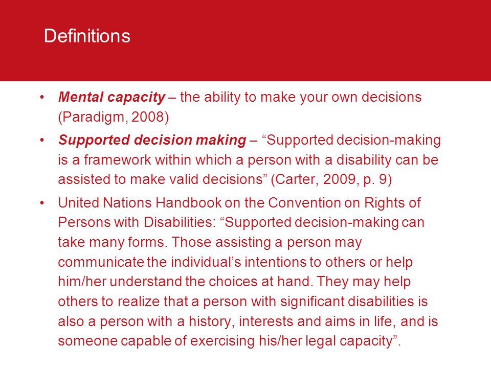 Definitions Mental capacity – the ability to make your own decisions (Paradigm, 2008)