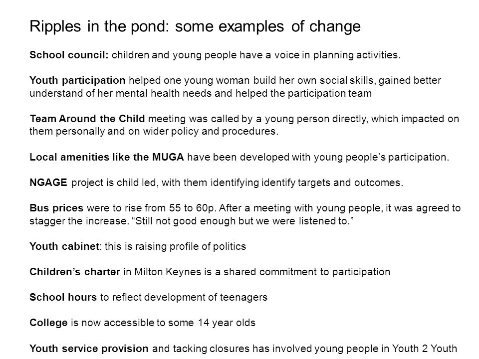 Ripples in the pond: some examples of change